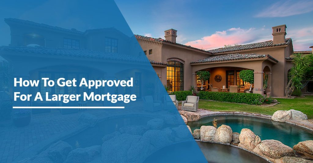 Get Approved For A Larger Mortgage Chandler Arizona